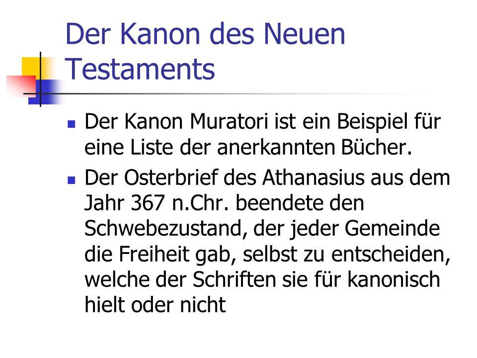 Der Kanon des Neuen Testaments Der Kanon Muratori ist ein Beispiel für eine Liste der anerkannten Bücher. Der Osterbrief des Athanasius aus dem Jahr 3