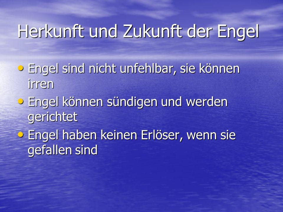 Herkunft und Zukunft der Engel Engel sind nicht unfehlbar, sie können irren Engel sind nicht unfehlbar, sie können irren Engel können sündigen und wer