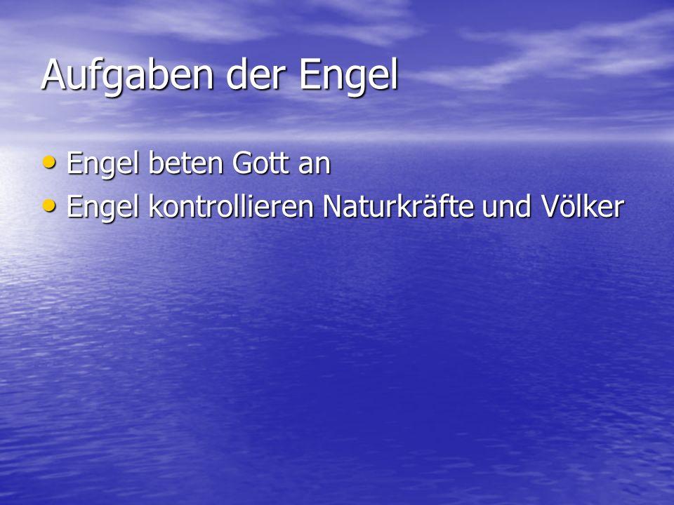 Aufgaben der Engel Engel beten Gott an Engel beten Gott an Engel kontrollieren Naturkräfte und Völker Engel kontrollieren Naturkräfte und Völker