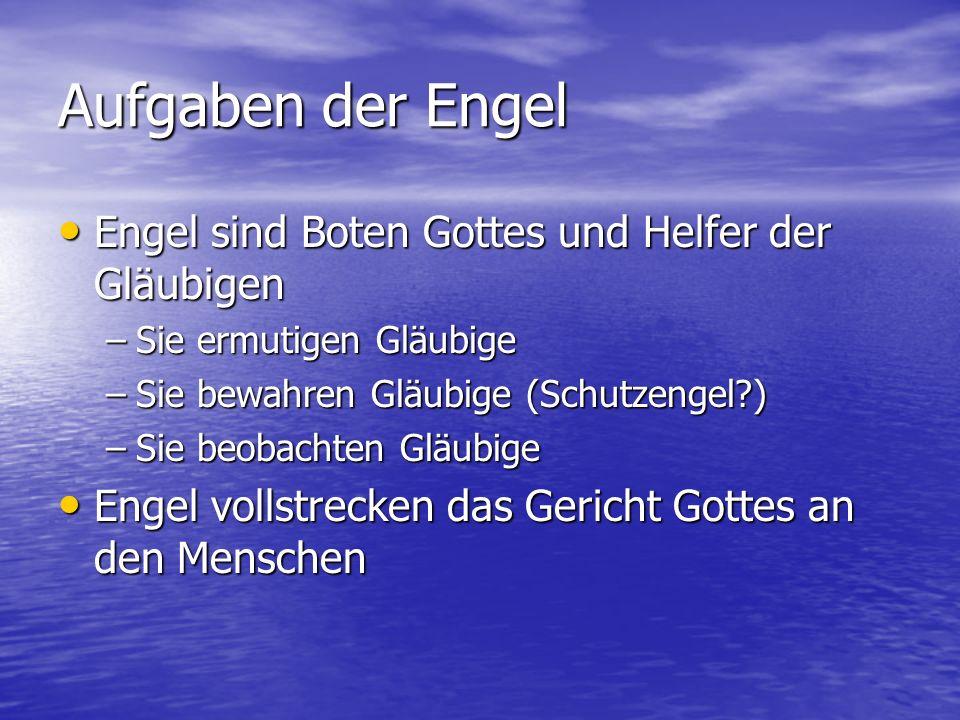 Aufgaben der Engel Engel sind Boten Gottes und Helfer der Gläubigen Engel sind Boten Gottes und Helfer der Gläubigen –Sie ermutigen Gläubige –Sie bewa
