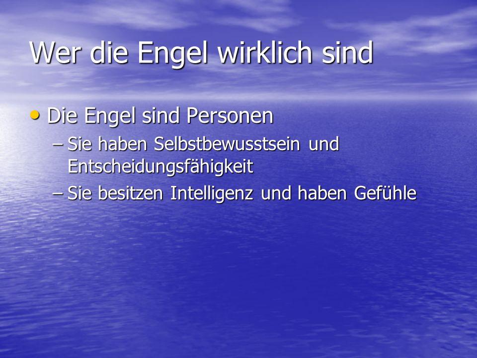 Wer die Engel wirklich sind Die Engel sind Personen Die Engel sind Personen –Sie haben Selbstbewusstsein und Entscheidungsfähigkeit –Sie besitzen Inte