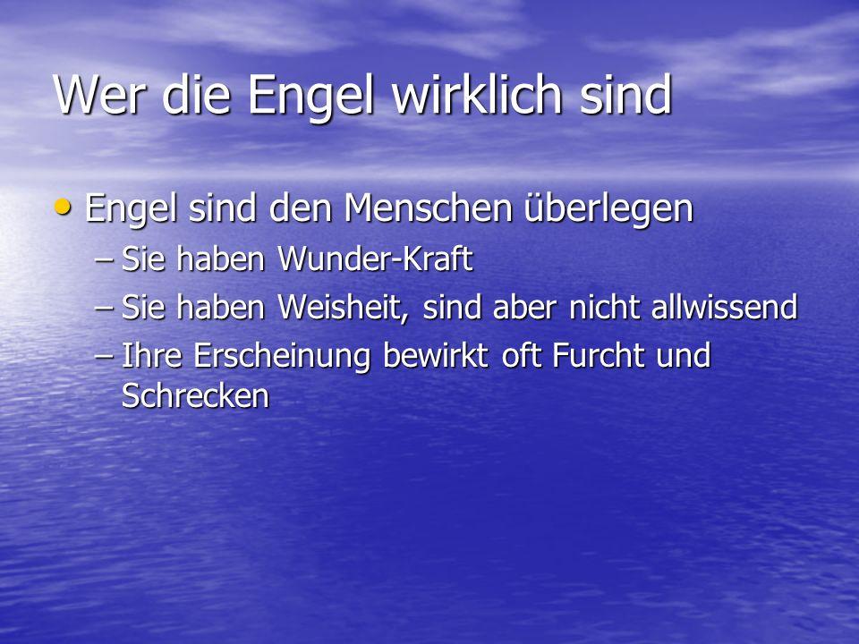 Wer die Engel wirklich sind Engel sind den Menschen überlegen Engel sind den Menschen überlegen –Sie haben Wunder-Kraft –Sie haben Weisheit, sind aber nicht allwissend –Ihre Erscheinung bewirkt oft Furcht und Schrecken