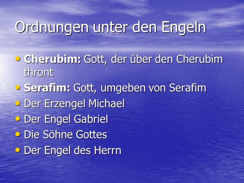 Ordnungen unter den Engeln Cherubim: Gott, der über den Cherubim thront Cherubim: Gott, der über den Cherubim thront Serafim: Gott, umgeben von Serafi