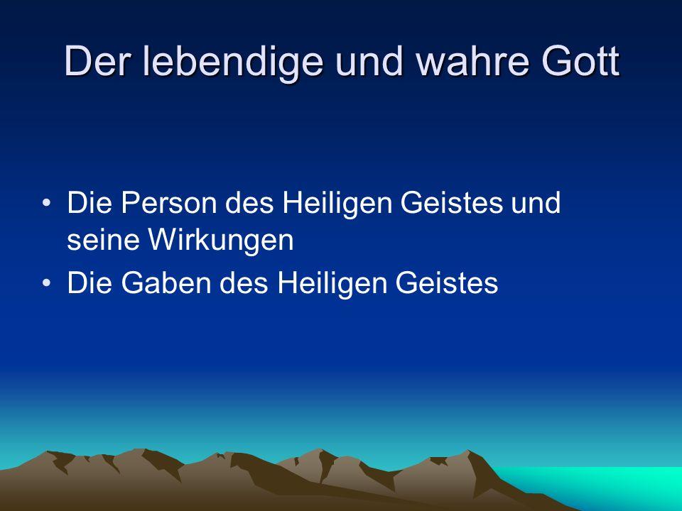 Der lebendige und wahre Gott Die Person des Heiligen Geistes und seine Wirkungen Die Gaben des Heiligen Geistes