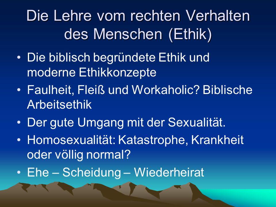 Die Lehre vom rechten Verhalten des Menschen (Ethik) Die biblisch begründete Ethik und moderne Ethikkonzepte Faulheit, Fleiß und Workaholic? Biblische