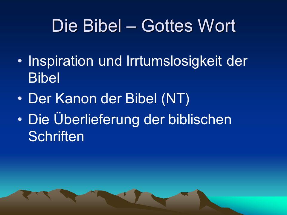 Die Bibel – Gottes Wort Inspiration und Irrtumslosigkeit der Bibel Der Kanon der Bibel (NT) Die Überlieferung der biblischen Schriften