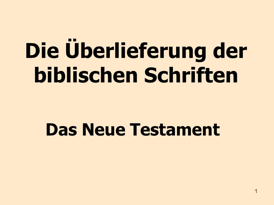 1 Die Überlieferung der biblischen Schriften Das Neue Testament