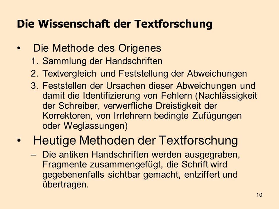 10 Die Wissenschaft der Textforschung Die Methode des Origenes 1.Sammlung der Handschriften 2.Textvergleich und Feststellung der Abweichungen 3.Festst