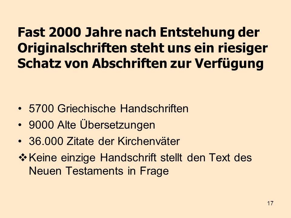 17 Fast 2000 Jahre nach Entstehung der Originalschriften steht uns ein riesiger Schatz von Abschriften zur Verfügung 5700 Griechische Handschriften 90