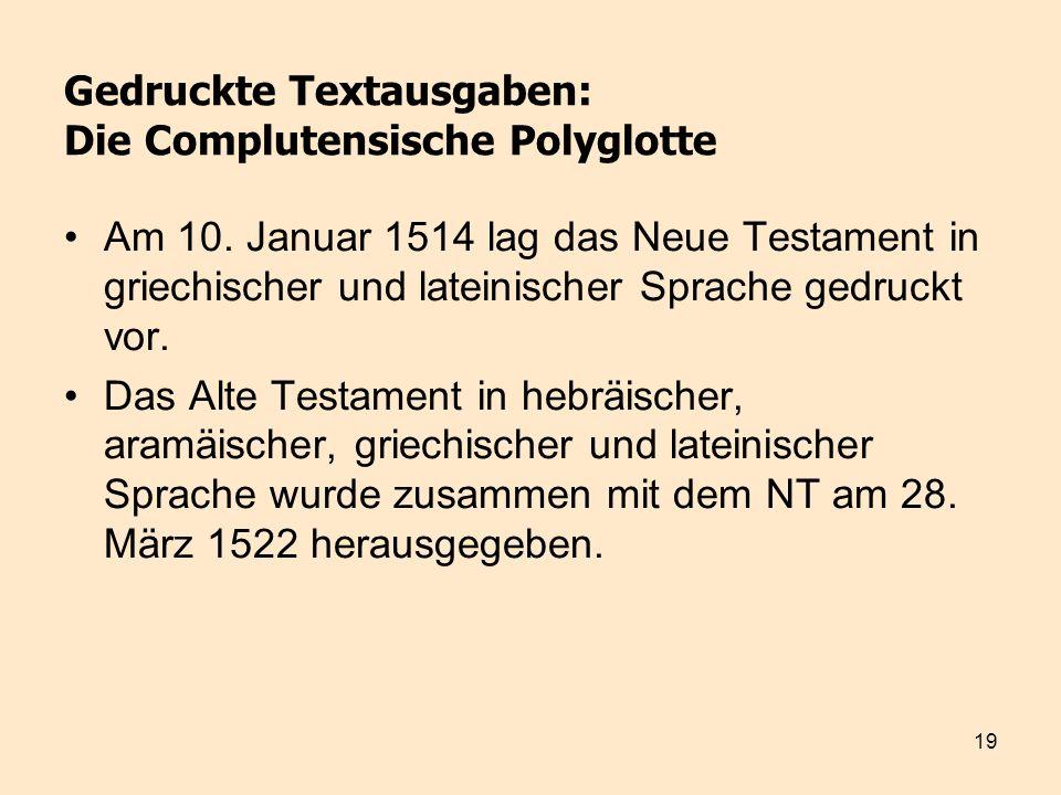 19 Gedruckte Textausgaben: Die Complutensische Polyglotte Am 10. Januar 1514 lag das Neue Testament in griechischer und lateinischer Sprache gedruckt