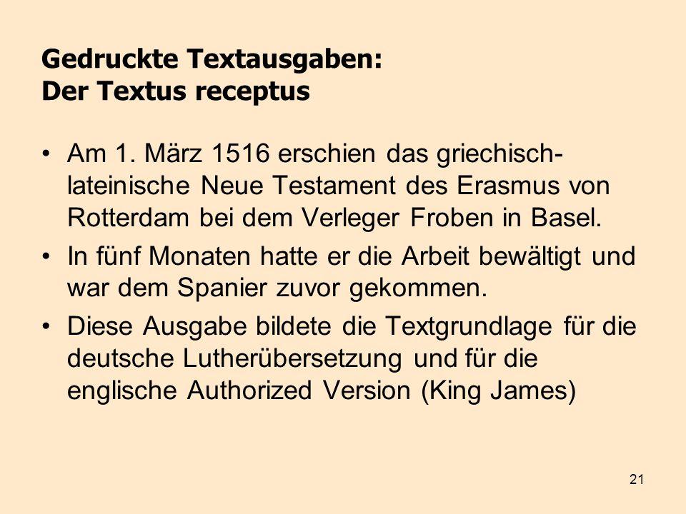 21 Gedruckte Textausgaben: Der Textus receptus Am 1. März 1516 erschien das griechisch- lateinische Neue Testament des Erasmus von Rotterdam bei dem V