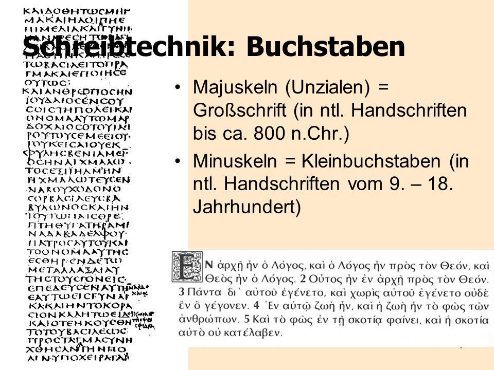 7 Schreibtechnik: Buchstaben Majuskeln (Unzialen) = Großschrift (in ntl. Handschriften bis ca. 800 n.Chr.) Minuskeln = Kleinbuchstaben (in ntl. Handsc