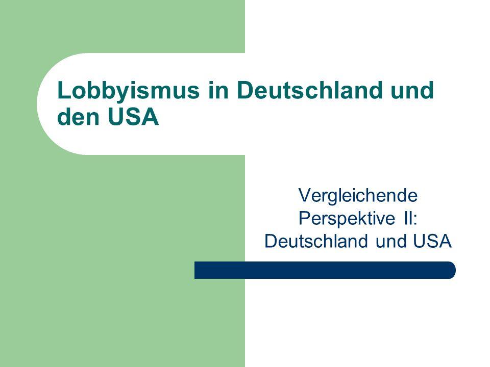 Lobbyismus in Deutschland und den USA Vergleichende Perspektive II: Deutschland und USA