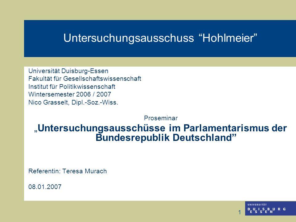 1 Untersuchungsausschuss Hohlmeier Universität Duisburg-Essen Fakultät für Gesellschaftswissenschaft Institut für Politikwissenschaft Wintersemester 2