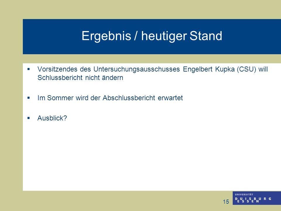 15 Ergebnis / heutiger Stand Vorsitzendes des Untersuchungsausschusses Engelbert Kupka (CSU) will Schlussbericht nicht ändern Im Sommer wird der Absch