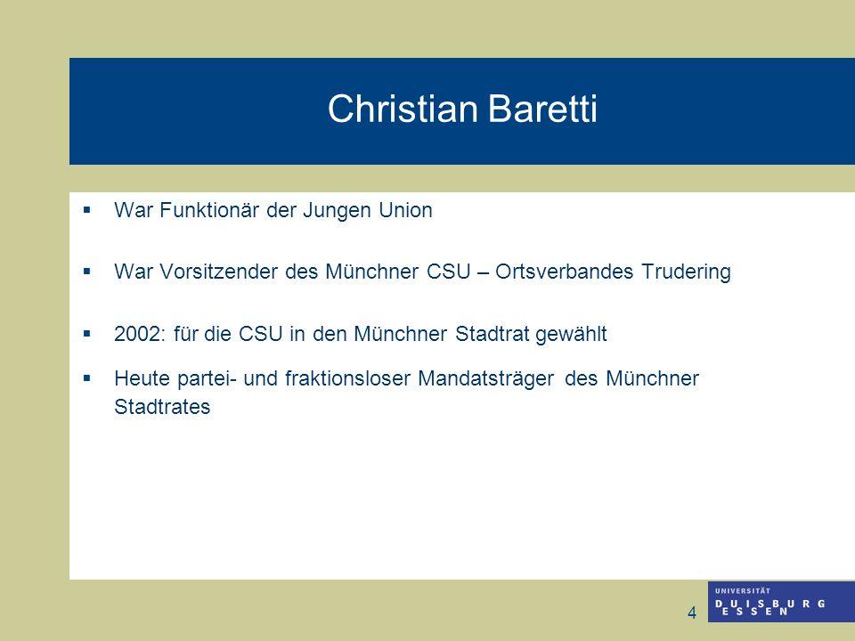 4 Christian Baretti War Funktionär der Jungen Union War Vorsitzender des Münchner CSU – Ortsverbandes Trudering 2002: für die CSU in den Münchner Stad