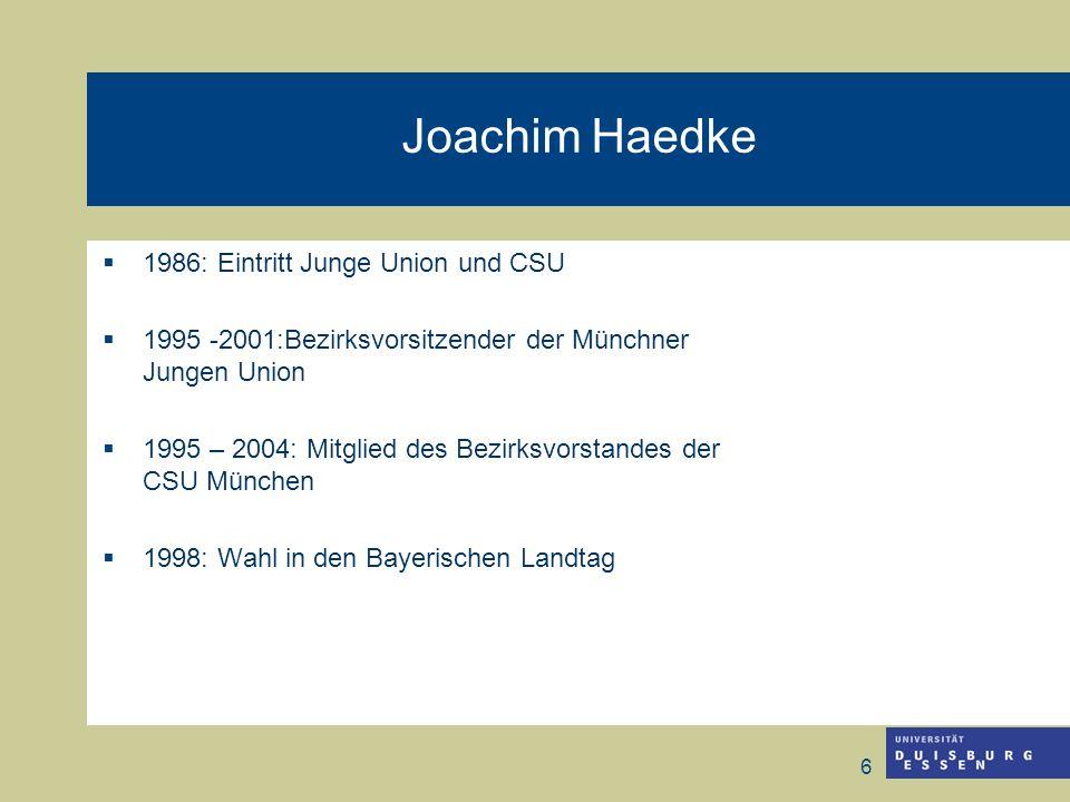 6 Joachim Haedke 1986: Eintritt Junge Union und CSU 1995 -2001:Bezirksvorsitzender der Münchner Jungen Union 1995 – 2004: Mitglied des Bezirksvorstand