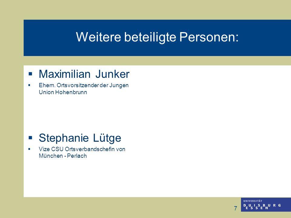 7 Weitere beteiligte Personen: Maximilian Junker Ehem. Ortsvorsitzender der Jungen Union Hohenbrunn Stephanie Lütge Vize CSU Ortsverbandschefin von Mü