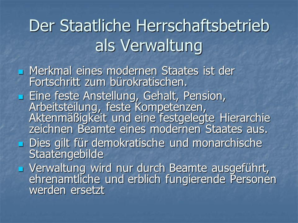 Der Staatliche Herrschaftsbetrieb als Verwaltung Merkmal eines modernen Staates ist der Fortschritt zum bürokratischen.