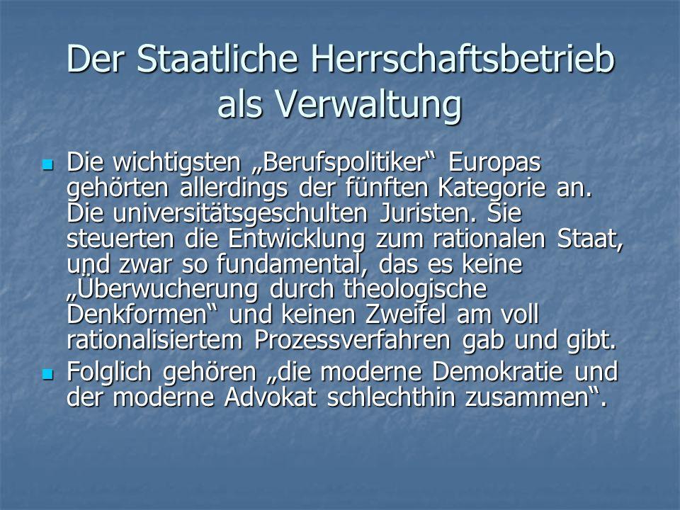 Der Staatliche Herrschaftsbetrieb als Verwaltung Die wichtigsten Berufspolitiker Europas gehörten allerdings der fünften Kategorie an.