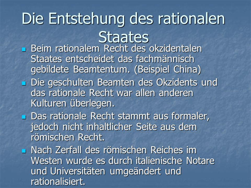 Die Entstehung des rationalen Staates Doppelte Rationalisierung von weltlicher und kirchlicher Seite hat den Prozess ausgestaltet und sich über die gesamte abendländische Welt erstreckt.