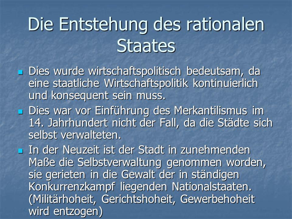 Die Entstehung des rationalen Staates Dies wurde wirtschaftspolitisch bedeutsam, da eine staatliche Wirtschaftspolitik kontinuierlich und konsequent sein muss.