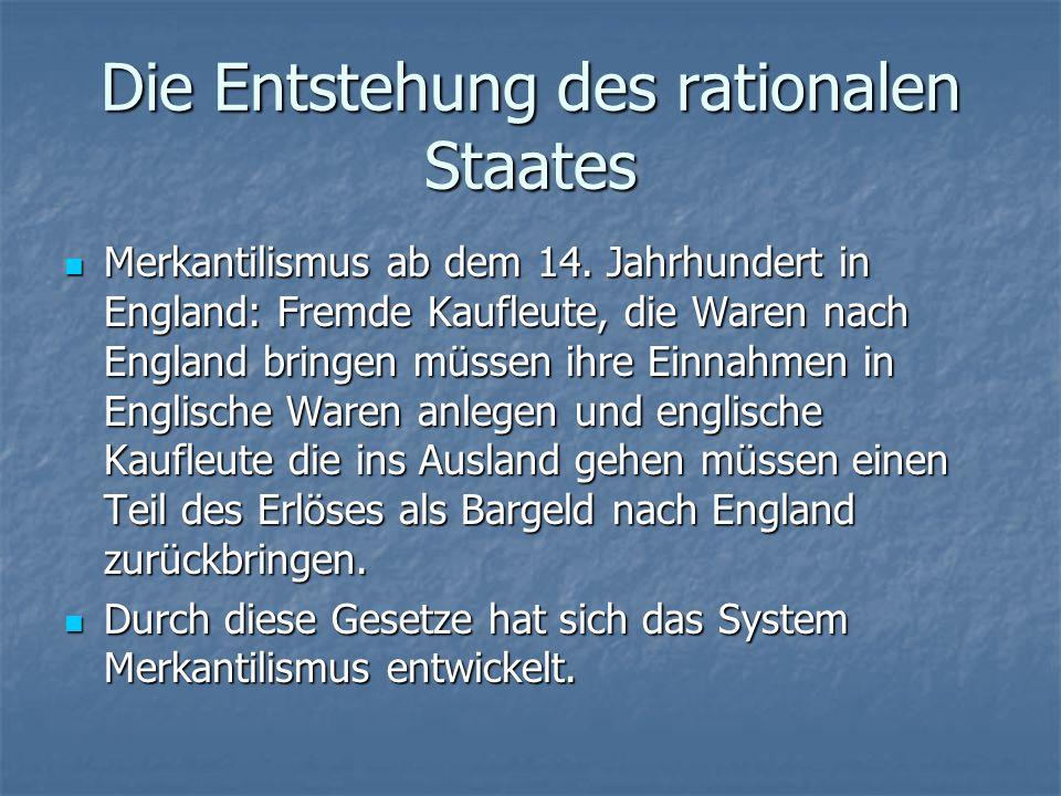 Die Entstehung des rationalen Staates Merkantilismus ab dem 14.