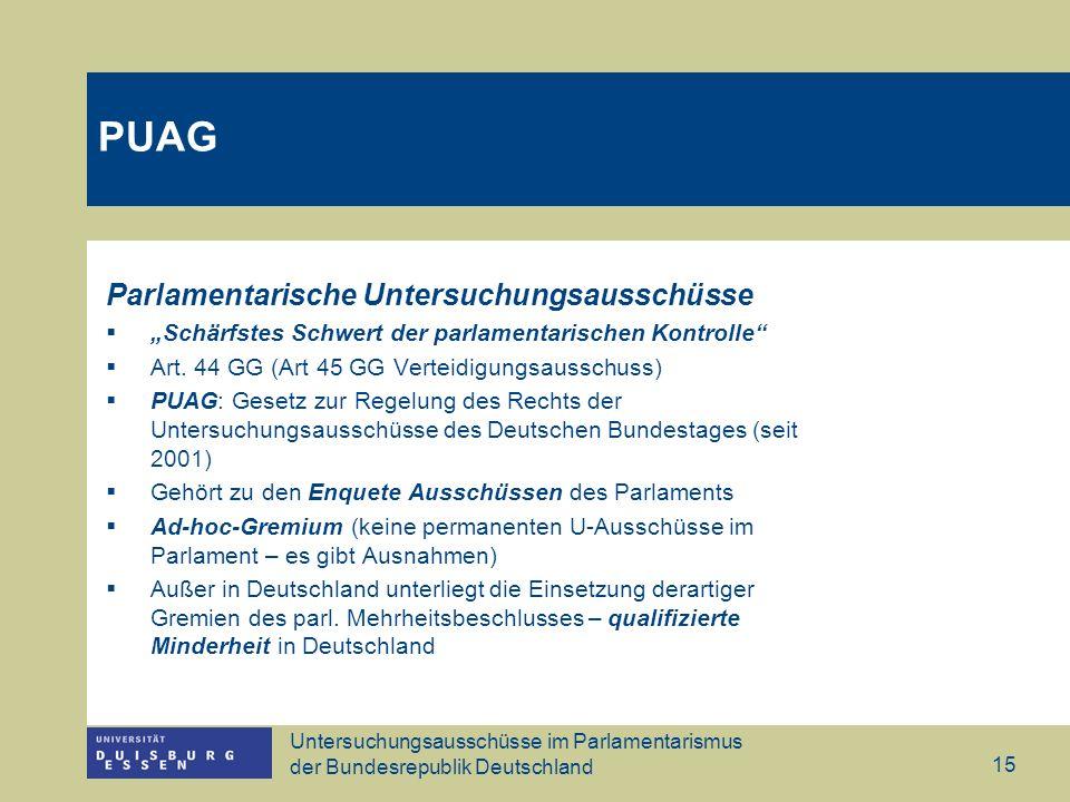 Untersuchungsausschüsse im Parlamentarismus der Bundesrepublik Deutschland 15 PUAG Parlamentarische Untersuchungsausschüsse Schärfstes Schwert der par