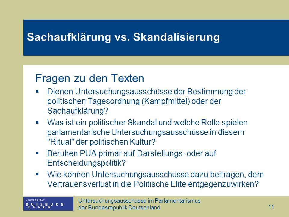 Untersuchungsausschüsse im Parlamentarismus der Bundesrepublik Deutschland 11 Sachaufklärung vs. Skandalisierung Fragen zu den Texten Dienen Untersuch