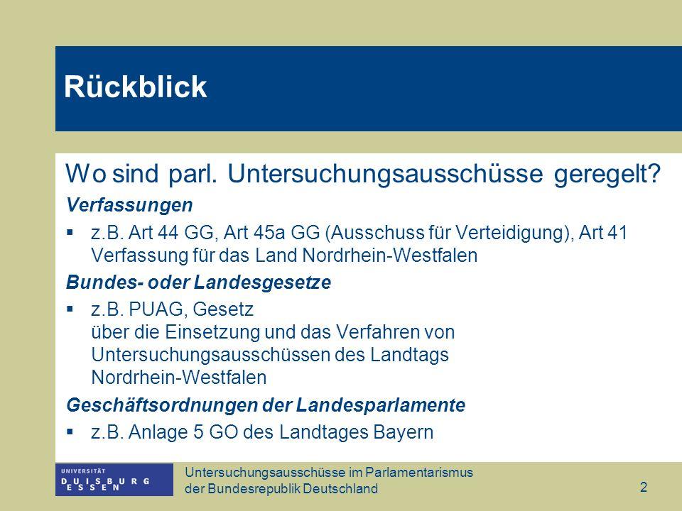 Untersuchungsausschüsse im Parlamentarismus der Bundesrepublik Deutschland 2 Wo sind parl. Untersuchungsausschüsse geregelt? Verfassungen z.B. Art 44