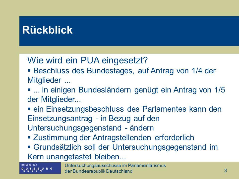 Untersuchungsausschüsse im Parlamentarismus der Bundesrepublik Deutschland 3 Wie wird ein PUA eingesetzt? Beschluss des Bundestages, auf Antrag von 1/