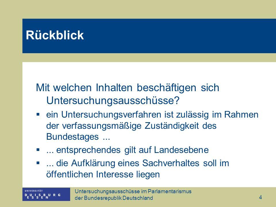Untersuchungsausschüsse im Parlamentarismus der Bundesrepublik Deutschland 4 Mit welchen Inhalten beschäftigen sich Untersuchungsausschüsse? ein Unter