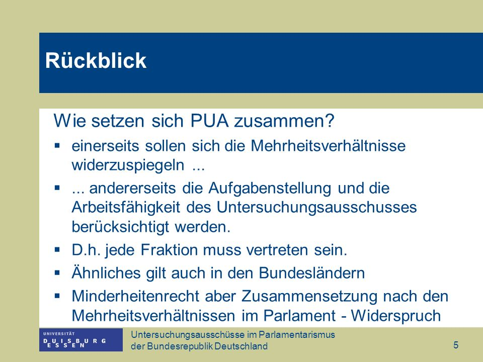 Untersuchungsausschüsse im Parlamentarismus der Bundesrepublik Deutschland 5 Wie setzen sich PUA zusammen? einerseits sollen sich die Mehrheitsverhält