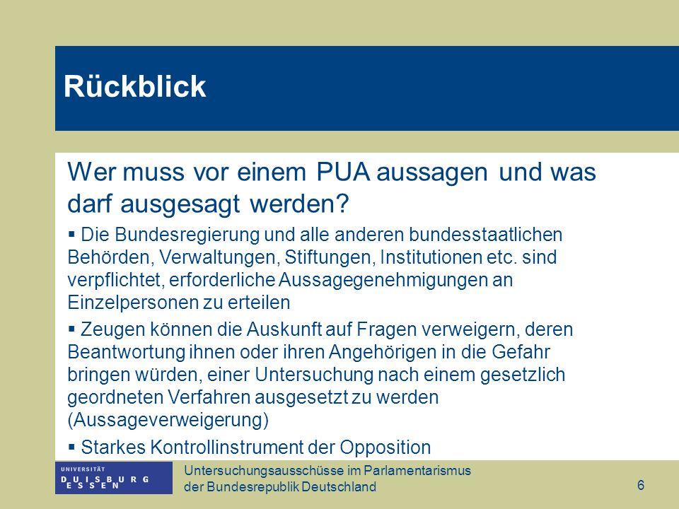 Untersuchungsausschüsse im Parlamentarismus der Bundesrepublik Deutschland 6 Wer muss vor einem PUA aussagen und was darf ausgesagt werden? Die Bundes