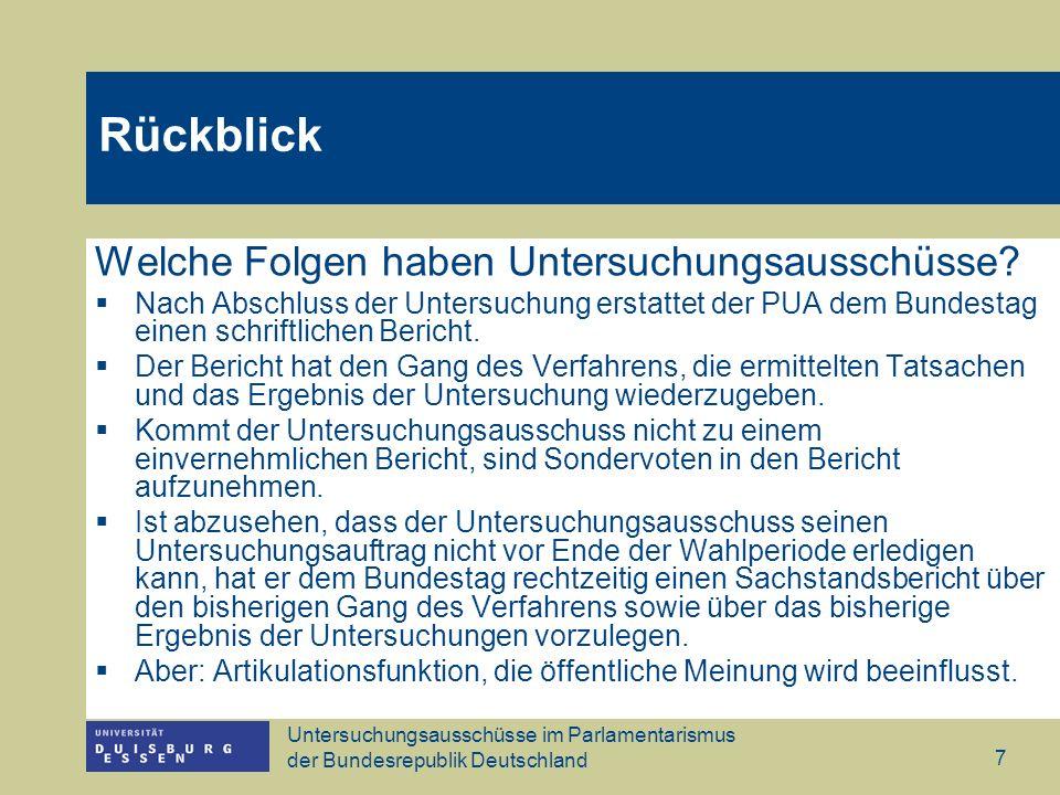Untersuchungsausschüsse im Parlamentarismus der Bundesrepublik Deutschland 7 Welche Folgen haben Untersuchungsausschüsse? Nach Abschluss der Untersuch