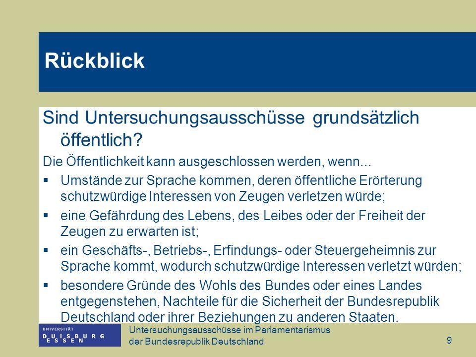 Untersuchungsausschüsse im Parlamentarismus der Bundesrepublik Deutschland 9 Sind Untersuchungsausschüsse grundsätzlich öffentlich? Die Öffentlichkeit