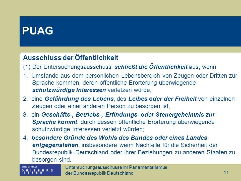 Untersuchungsausschüsse im Parlamentarismus der Bundesrepublik Deutschland 11 Ausschluss der Öffentlichkeit (1) Der Untersuchungsausschuss schließt di
