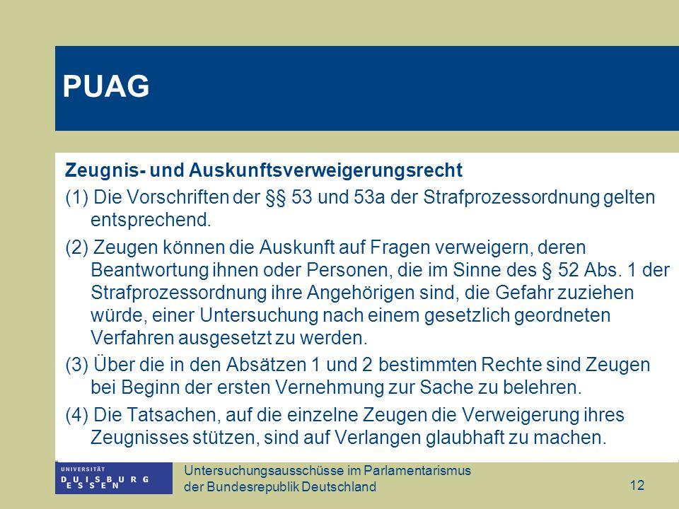 Untersuchungsausschüsse im Parlamentarismus der Bundesrepublik Deutschland 12 Zeugnis- und Auskunftsverweigerungsrecht (1) Die Vorschriften der §§ 53