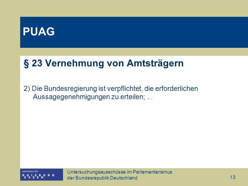 Untersuchungsausschüsse im Parlamentarismus der Bundesrepublik Deutschland 13 § 23 Vernehmung von Amtsträgern 2) Die Bundesregierung ist verpflichtet,