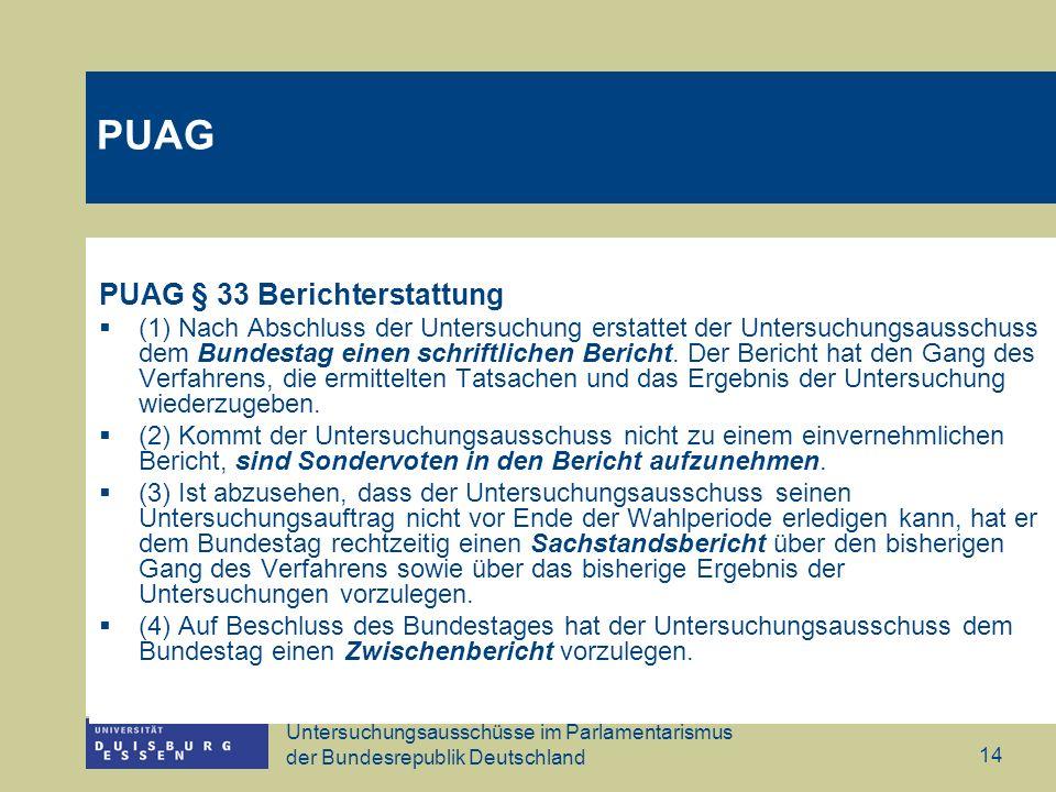 Untersuchungsausschüsse im Parlamentarismus der Bundesrepublik Deutschland 14 PUAG PUAG § 33 Berichterstattung (1) Nach Abschluss der Untersuchung ers