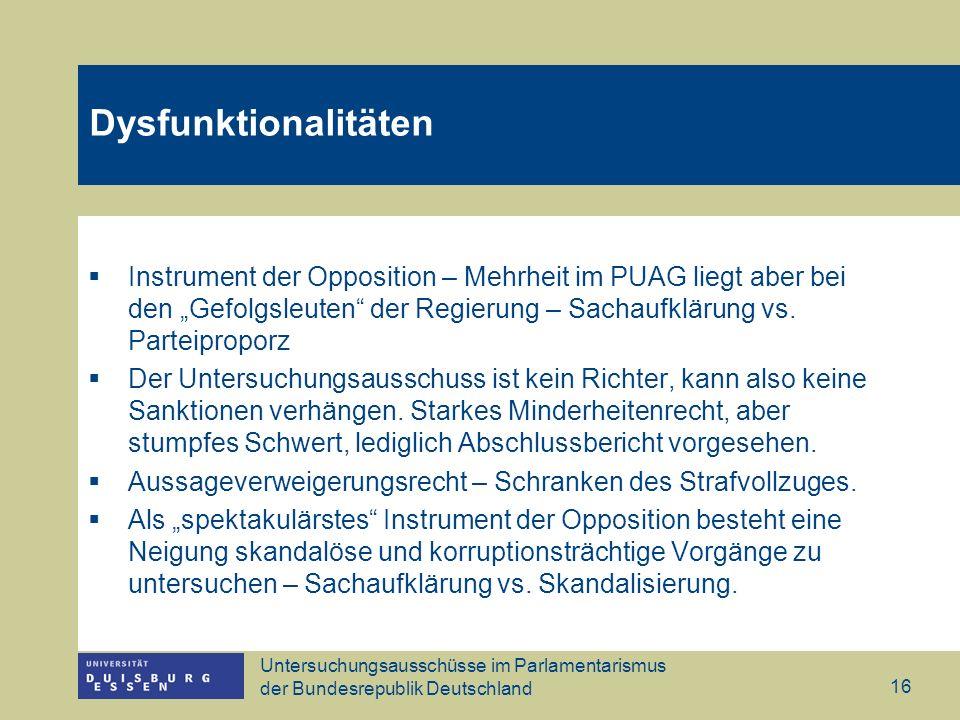 Untersuchungsausschüsse im Parlamentarismus der Bundesrepublik Deutschland 16 Dysfunktionalitäten Instrument der Opposition – Mehrheit im PUAG liegt a
