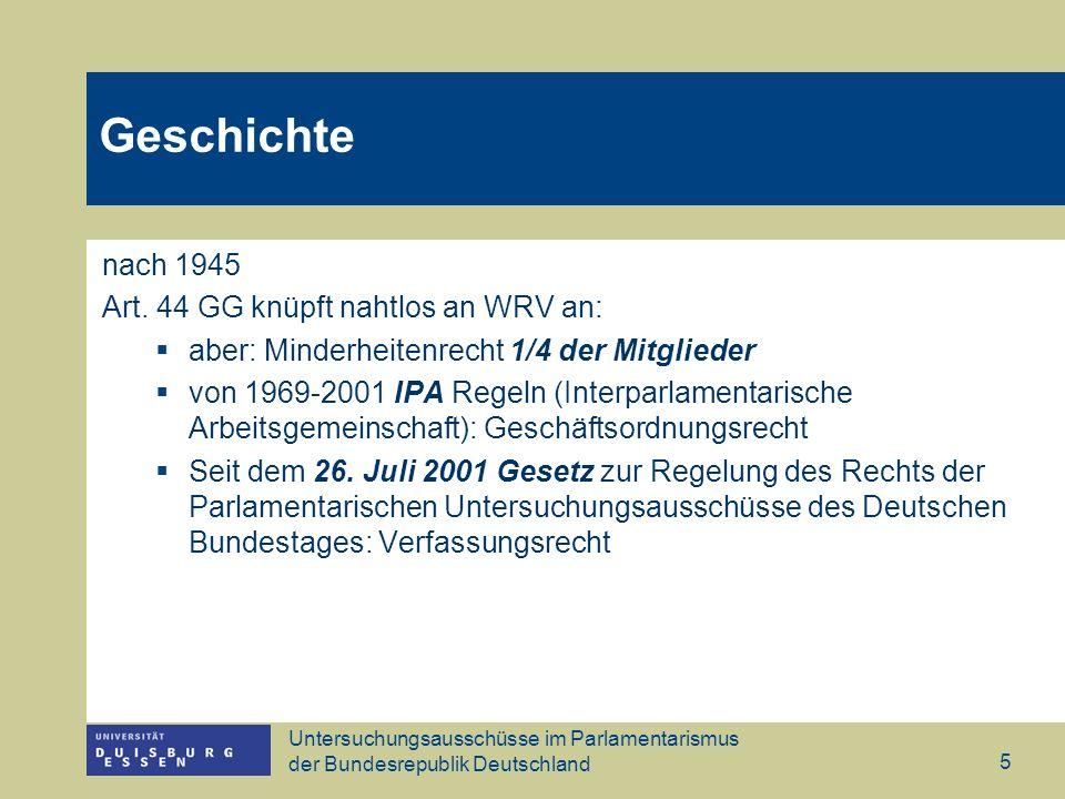 Untersuchungsausschüsse im Parlamentarismus der Bundesrepublik Deutschland 16 Dysfunktionalitäten Instrument der Opposition – Mehrheit im PUAG liegt aber bei den Gefolgsleuten der Regierung – Sachaufklärung vs.