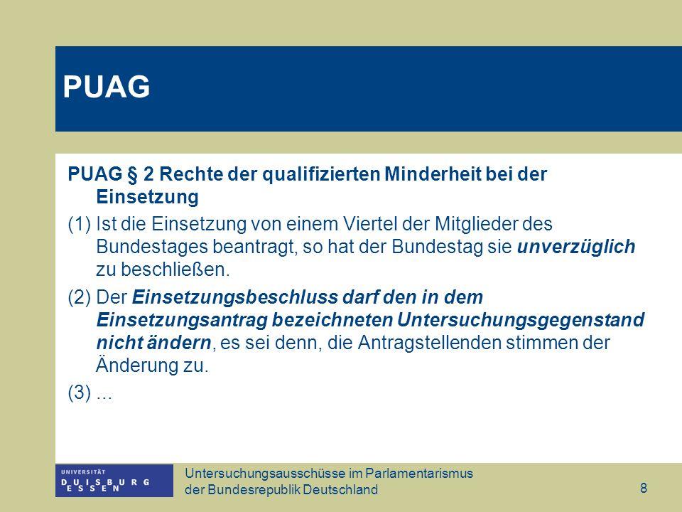 Untersuchungsausschüsse im Parlamentarismus der Bundesrepublik Deutschland 9 PUAG § 3 Gegenstand der Untersuchung Der Untersuchungsausschuss ist an den ihm erteilten Untersuchungsauftrag gebunden.