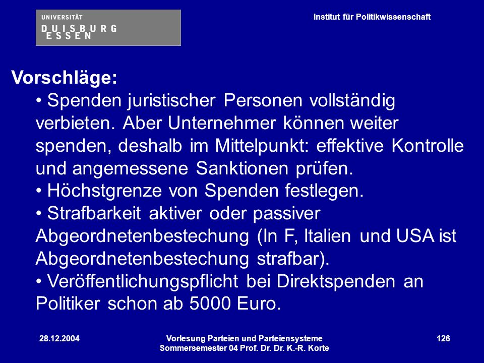 Institut für Politikwissenschaft 28.12.2004Vorlesung Parteien und Parteiensysteme Sommersemester 04 Prof. Dr. Dr. K.-R. Korte 126 Vorschläge: Spenden