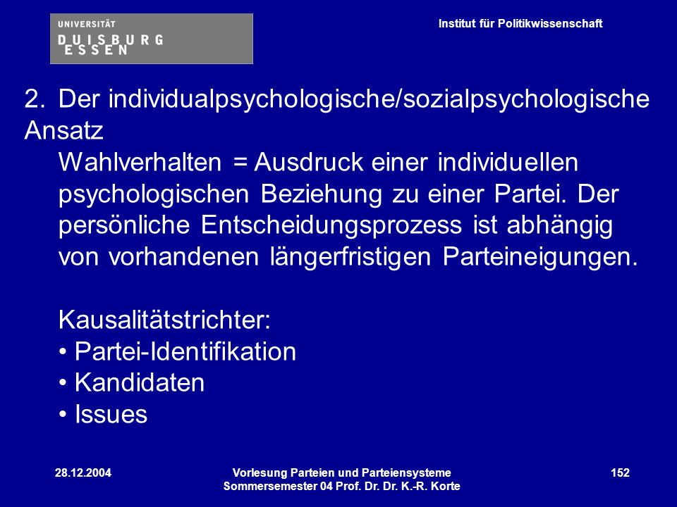 Institut für Politikwissenschaft 28.12.2004Vorlesung Parteien und Parteiensysteme Sommersemester 04 Prof. Dr. Dr. K.-R. Korte 152 2.Der individualpsyc