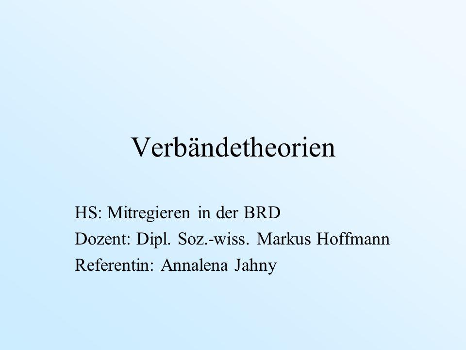 Verbändetheorien HS: Mitregieren in der BRD Dozent: Dipl. Soz.-wiss. Markus Hoffmann Referentin: Annalena Jahny
