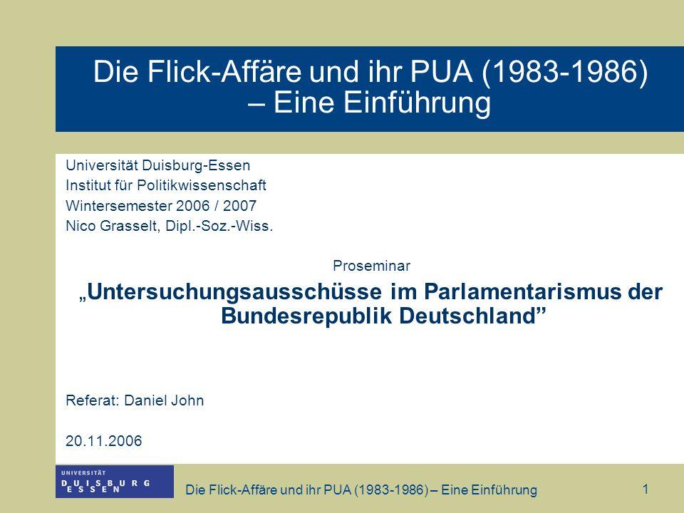 Die Flick-Affäre und ihr PUA (1983-1986) – Eine Einführung 1 Universität Duisburg-Essen Institut für Politikwissenschaft Wintersemester 2006 / 2007 Ni
