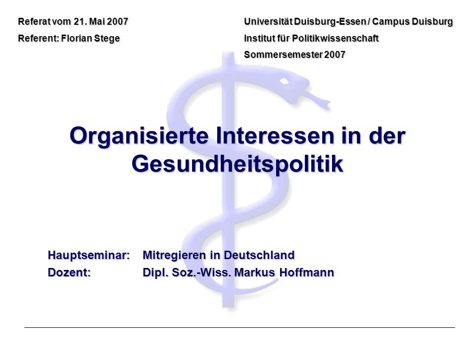 Organisierte Interessen in der Gesundheitspolitik Hauptseminar: Mitregieren in Deutschland Dozent:Dipl. Soz.-Wiss. Markus Hoffmann Universität Duisbur