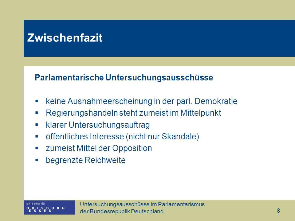 Untersuchungsausschüsse im Parlamentarismus der Bundesrepublik Deutschland 8 Zwischenfazit Parlamentarische Untersuchungsausschüsse keine Ausnahmeerscheinung in der parl.