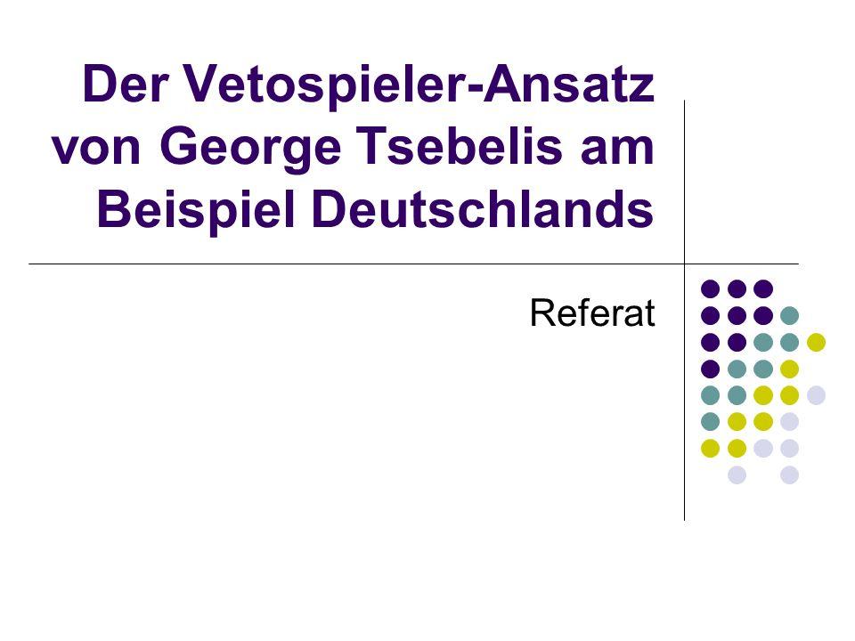 Der Vetospieler-Ansatz von George Tsebelis am Beispiel Deutschlands Referat